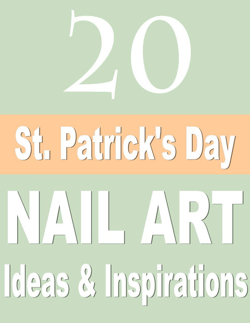 20 +  St. Patrick's Day Nail Art Ideas & Inspiration!