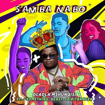 Baixar Musica: Dladla Mshunqisi - Samba Nabo (feat. J. Somethimg, Beast & Spirit Banger)
