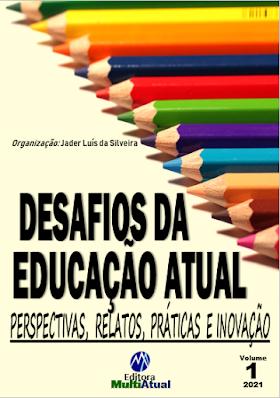 Desafios da Educação Atual Perspectivas, Relatos, Práticas e Inovação