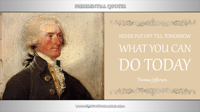 thomas jefferson never put off till tomorrow inspirational quote