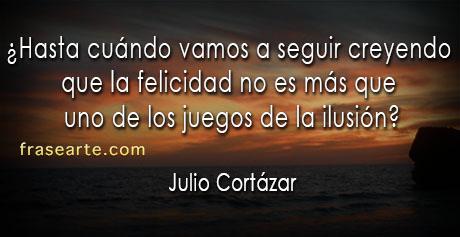 frases de felicidad - Julio Cortázar