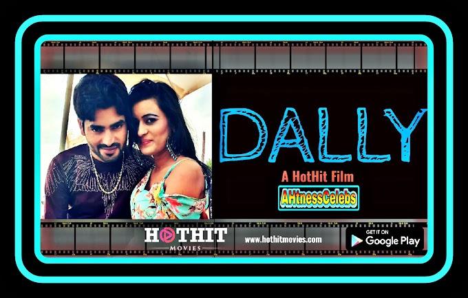 Dally Uncut (2020) - HotHit Hindi Hot Short Film