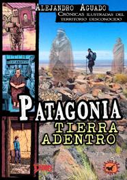 PATAGONIA TIERRA ADENTRO. Crónicas ilustradas del territorio desconocido