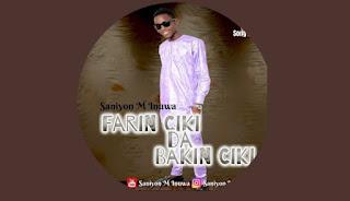 Sabuwar Wakar Saniyon M Inuwa - -Farin Ciki Da Bakin Ciki : Mp3 Download