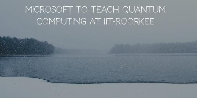 Microsoft to teach quantum computing at IIT-Roorkee