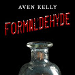 99 CENTS: Formaldehyde by Aven Kelly