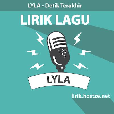 Lirik Lagu Detik Terakhir - Lyla - Lirik lagu indonesia