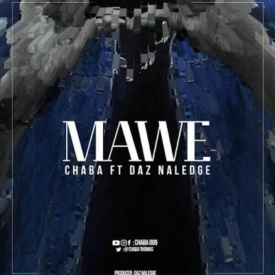 Audio : Chaba ft Daz Naledge - Mawe : Download Mp3