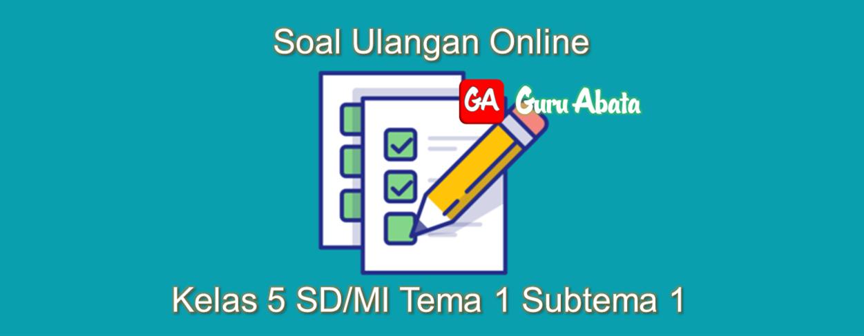 Contoh Soal Penilaian Harian Online Kelas 5 Tema 1 Subtema 1