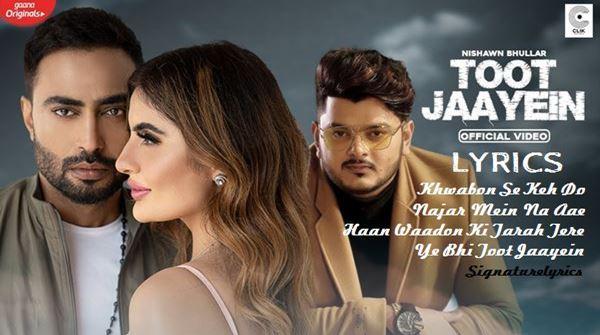Toot Jaayein Lyrics - Nishawn Bhullar - Vishal Mishra