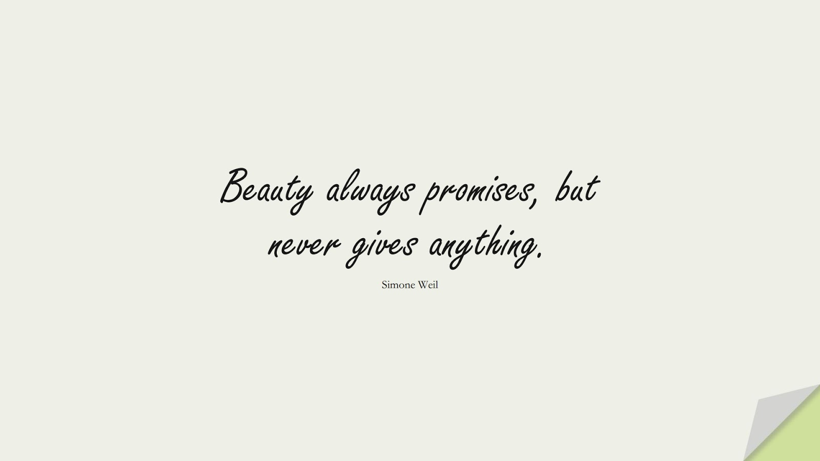 Beauty always promises, but never gives anything. (Simone Weil);  #ShortQuotes