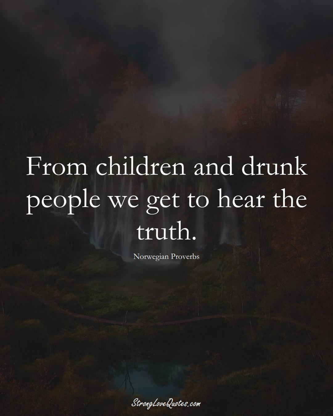From children and drunk people we get to hear the truth. (Norwegian Sayings);  #EuropeanSayings
