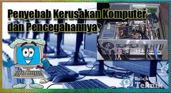 Penyebab Kerusakan Komputer dan Pencegahannya
