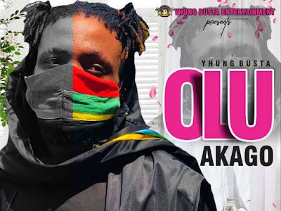 DOWNLOAD MUSIC: Yhung Busta - Olu Akago