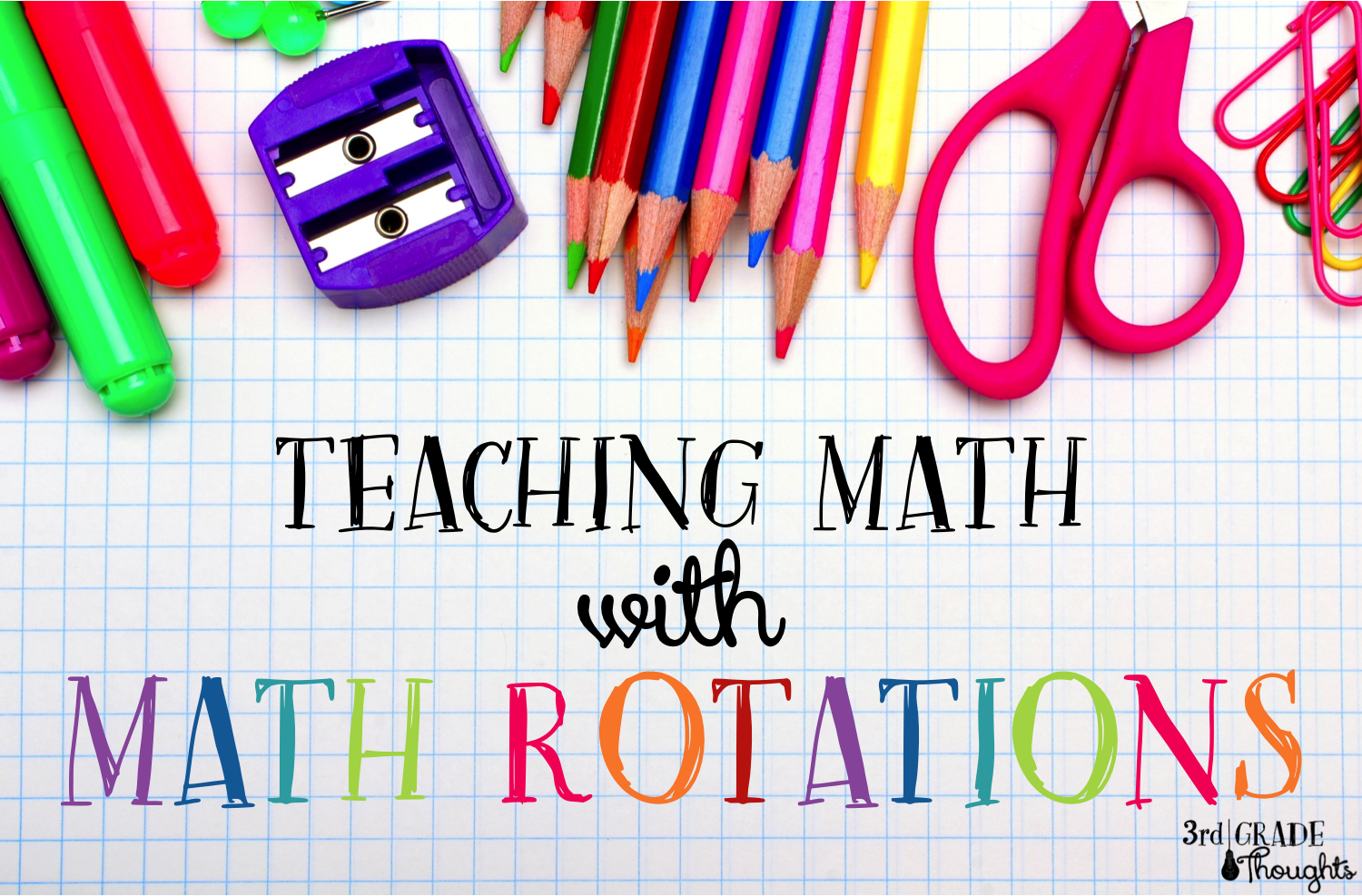 Why I NOW Love Teaching Math: Setting up Math Rotations - 3rd Grade ...