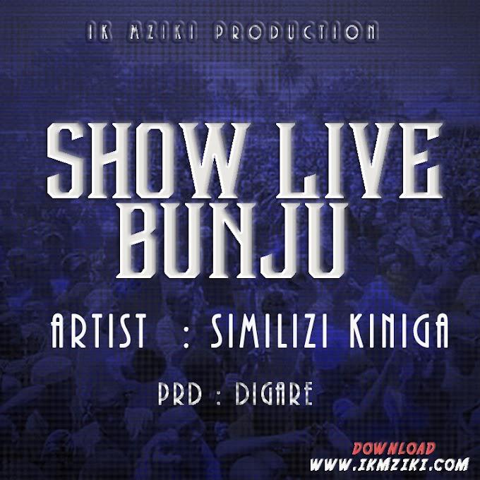 AUDIO | SIMILIZI KINIGA - SHOW LIVE BUNJU | DOWNLOAD NOW