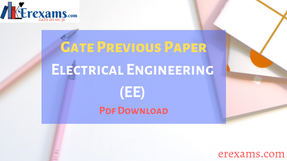 GATE Previous Years Papers Pdf Electrical Engineering (EE) – (2001-2019)