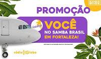 Promoção Radio Globo 'Você no Samba Brasil em Fortaleza'