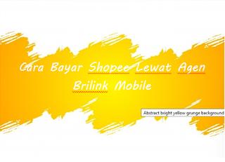 Cara Bayar Shopee Lewat Agen Brilink Mobile