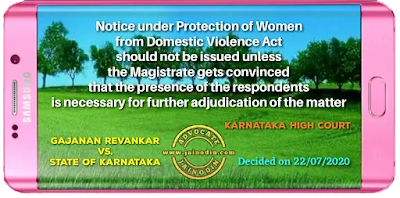 Notice under Protection of Women from Domestic Violence Act should not be issued unless the Magistrate gets convinced that the presence of the respondents is necessary for further adjudication of the matter