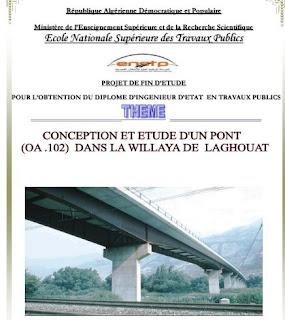 Projet de fin d'étude pour l'obtention de diplôme d'ingénieur d'état en travaux public, sous le thème : conception et étude d'un pont dans la wilaya de Laghouat.