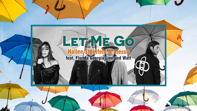 Let Me Go Hailee Steinfeld & Alesso feat. Florida Georgia Line and Watt