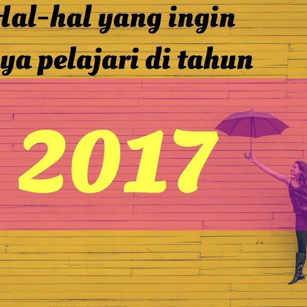 Hal-hal yang Ingin Saya Pelajari di Tahun 2017