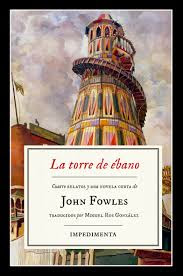La torre de ébano: [cuatro relatos y una novela corta] / John Fowles