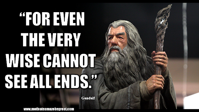 "Gandalf Quotes For Wisdom And Inspiration: ""For even the very wise cannot see all ends."" - Gandalf"