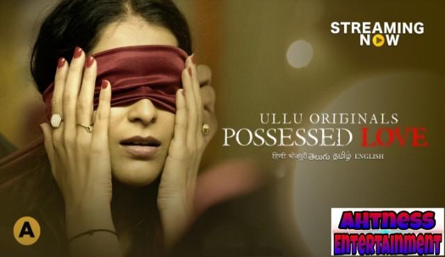 Possessed Love (2021) - Ulluapp Webseries season 1 complete