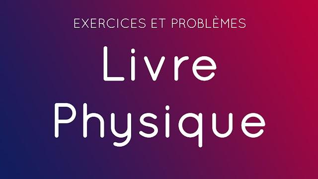 Exercices et probléme Physique ( Livre)
