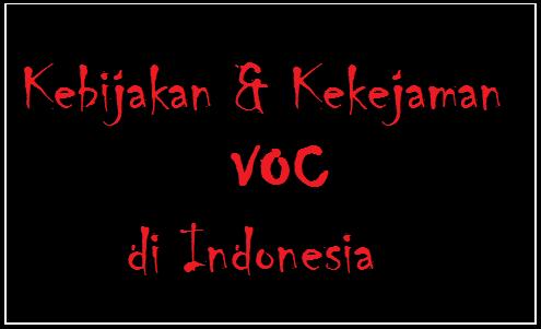 Kebijakan dan Kekejaman VOC di Indonesia serta Pengaruhnya bagi Rakyat Pribumi