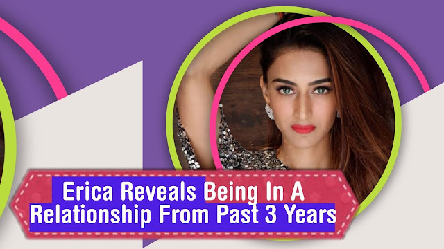 Good News :  Erica Fernandes confirms being in a happy relationship from last 3 years