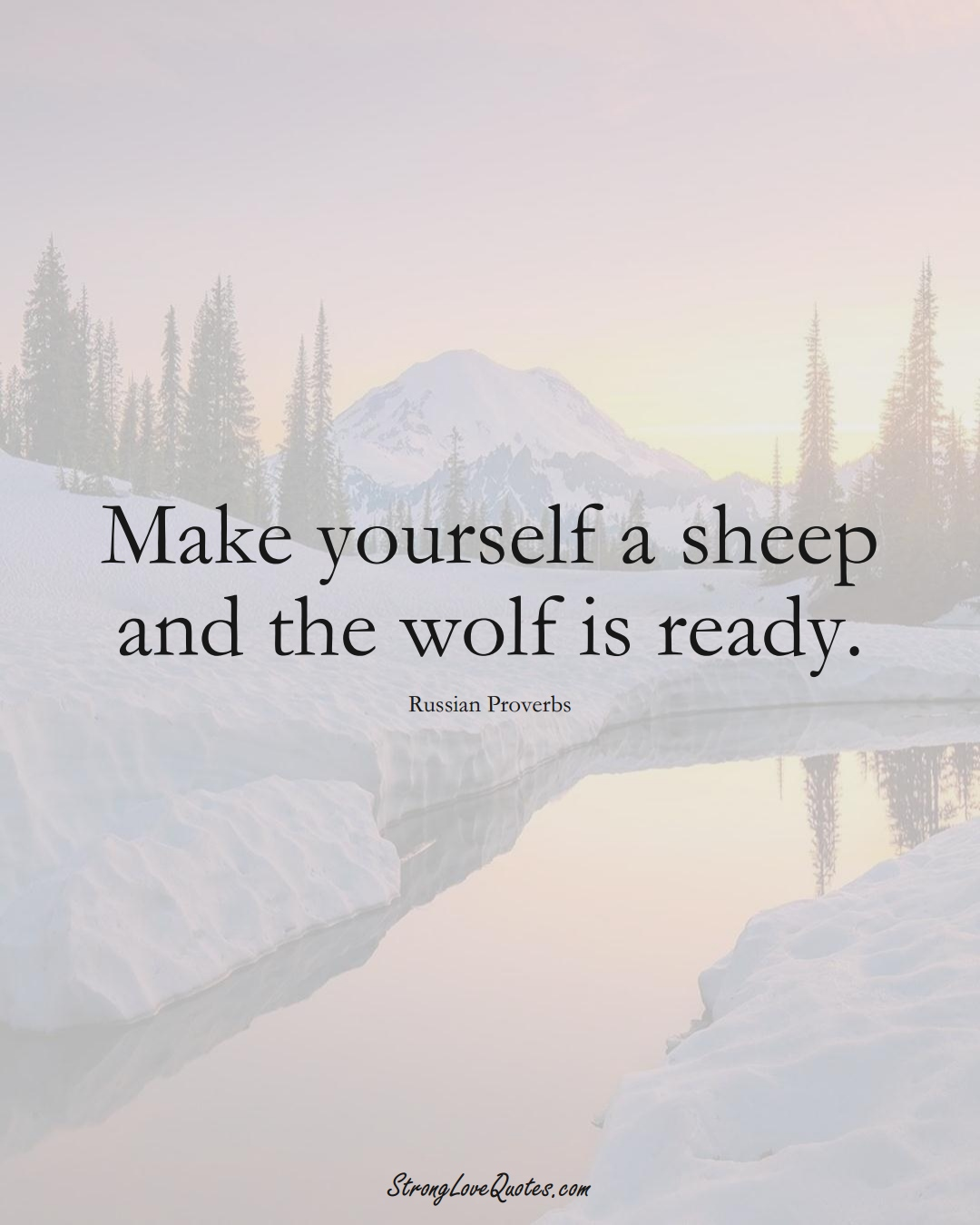Make yourself a sheep and the wolf is ready. (Russian Sayings);  #AsianSayings