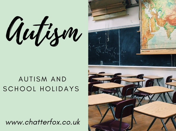 Image of an empty school classroom. Next to the image is a title that reads Autism- Autism and School Holidays www.chatterfox.co.uk