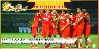 Melawan Arema FC Jadi Pertandingan Pertama Persija Jakarta Di Bulan Ramadan Ini