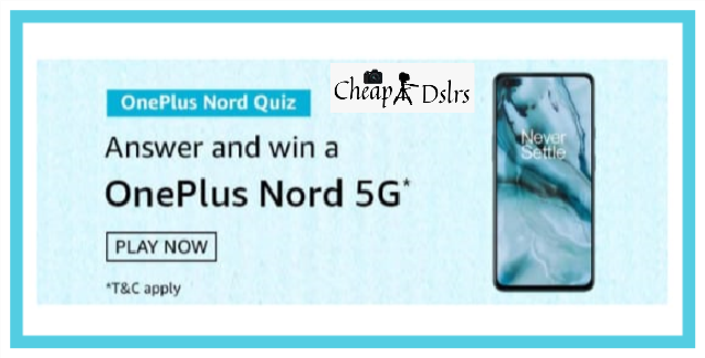 Amazon OnePlus Nord Quiz Answers Win – OnePlus Nord 5G