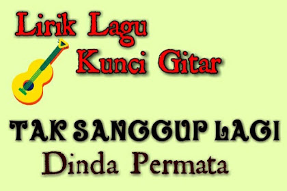 Lirik & Kunci gitar Tak Sanggup Lagi - Dinda Permata