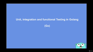 Unit, integration and functional Testing in Golang (Go)