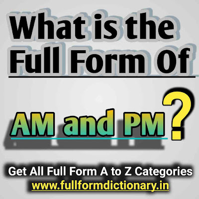 Full Form of AM PM Full meaning of am pm, Abbreviation, What's the full form of am pm, What is the full form of am and pm in hindi, Full form of AM PM, Full form of AM and PM, What is the full form, Am PM ka full form, Am PM ki Full form, PM ki Full form, Am ki Full form, PM ka full form, Am ka full form, After noon, Afternoon, Forenoon, After 12 o clock, Before 12 o clock, After 12, Before 12, 12 hrs, 12 hours, Night time, Day time, Time, Day and night, Post meridian, Ante meridian, Am pm, AM/PM, AM and PM, Full form, Am and pm full form, Am full meaning, Am full form, Pm full name, Pm full form, What Is The Meaning And Full Form Of AM And PM, What, Is, The, Full, Form, Of, Am, And, Pm, What is the full form of am and pm, What is the full form of am and pm of time, What is the full form of am and pm in english, What is the full form of am and pm in clock, Am and pm full form, Am full meaning, Am full form, Pm full name, Pm full form, What Is The Meaning And Full Form Of AM And PM, Full meaning of am pm, Abbreviation, What's the full form of am pm, What is the full form of am and pm in hindi, Full form of AM PM, Full form of AM and PM, What is the full form, Am PM ka full form, Am PM ki Full form, PM ki Full form, Am ki Full form, PM ka full form, Am ka full form, After noon, Fore noon, Afternoon, Forenoon, After 12 o clock, Before 12 o clock, After 12, Before 12, 12 hrs, 12 hours, Night time, Day time, Time, Day and night, Post meridian, Ante meridian, Am pm, AM/PM, AM and PM, Full form