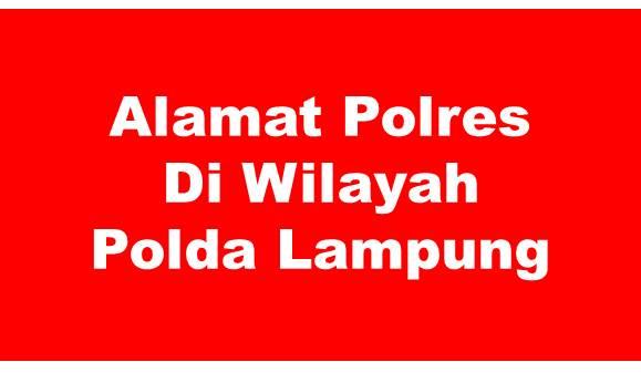 Alamat Lengkap Polres Di Wilayah Polda Lampung
