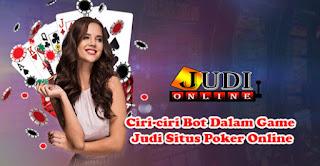 Ciri-ciri Bot Dalam Game Judi Situs Poker Online
