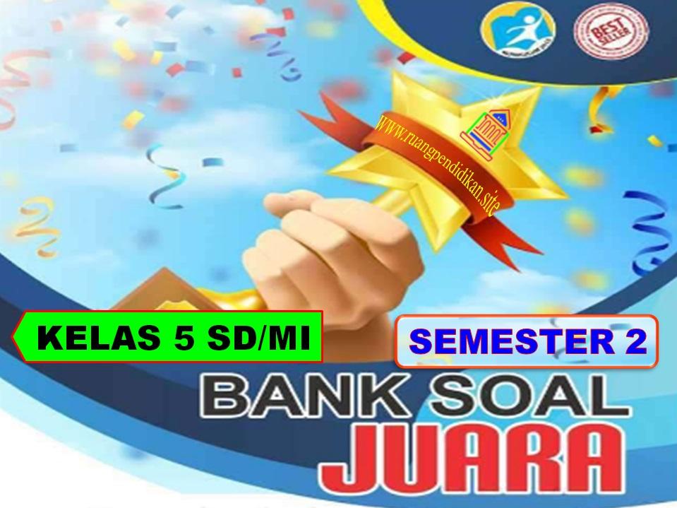 Bank Soal Juara Semester 2 Kelas 5 SD/MI