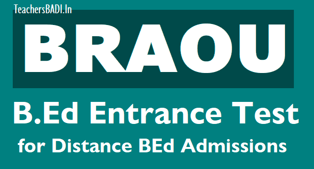 braou bed entrance test 2019,distance bed admissions 2019,braouonline,online application form,last date for apply,exam date,hall tickets,results