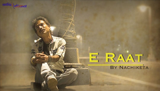 E Raat Song by Nachiketa Chakraborty Bengali Song 2019