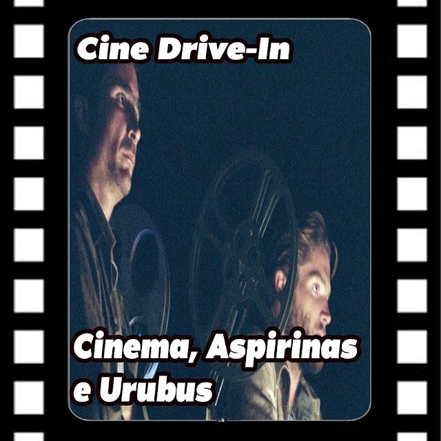 Cine Drive-In #21 Cinema, Aspirinas e Urubus
