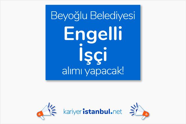 Beyoğlu Belediyesi, çöp toplama ve yol süpürme işlerinde görevlendirilecek engelli işçi alımı yapacak. Detaylar kariyeristanbul.net'te!