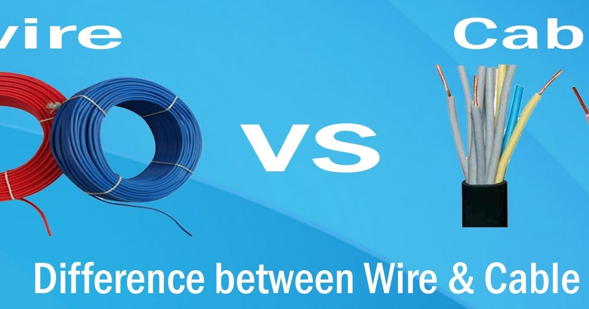 Arindam Bhadra Difference Between Cable And Wire