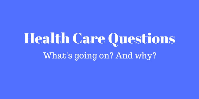 Health Care Questions: What's going on? And why?