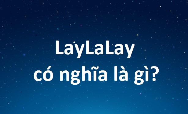 layla-co-nghia-la-gi-laylalay-la-gi